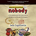 Amazing Adventures of a Nobody: A Life Changing Journey Across America Relying on the Kindness of Strangers | Leon Logothetis