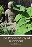 The Proper Study of Buddhism, Patrick Foster, 1490503986