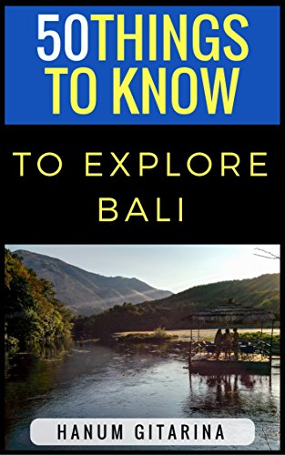 50 Things to Know to Explore Bali