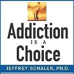 Addiction Is a Choice | Jeffrey A. Schaler, PhD
