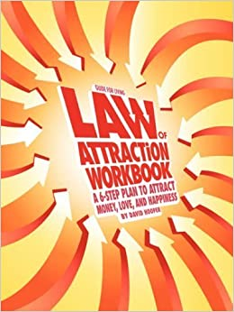 Law of Attraction Workbook - A 6-Step Plan to Attract Money, Love, and Happiness – February 22, 2007
