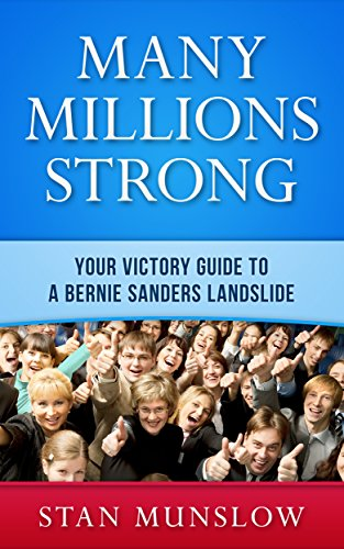 Book: Many Millions Strong - Your Victory Guide to a Bernie Sanders Landslide by Stan Munslow
