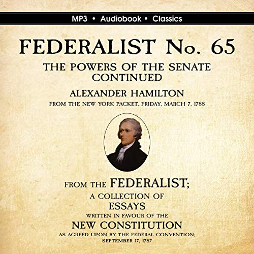 FEDERALIST No. 65. The Powers of the Senate Continued