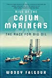 img - for Rise of the Cajun Mariners: The Race for Big Oil book / textbook / text book