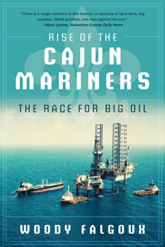 Rise of the Cajun Mariners: The Race for Big Oil