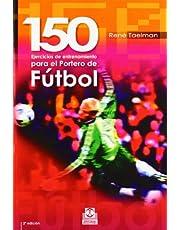 150 ejercicios de entrenamiento para el portero de futbol/ 150 Training Exercises For the Soccer Goalie