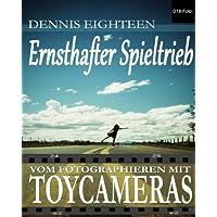 Ernsthafter Spieltrieb: vom Fotografieren mit Toycameras (D18-Foto Books, Band 2)