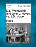 D l Wentworth and John l Noyes, vs. J d Howe, Reed, 1275494641