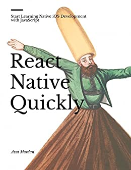 React Native Quickly: Start Learning Native iOS Development with JavaScript by [Mardan, Azat]