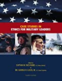 Case Studies In Ethics For Military Leaders (4th Edition), Rick Rubel, 1256166189