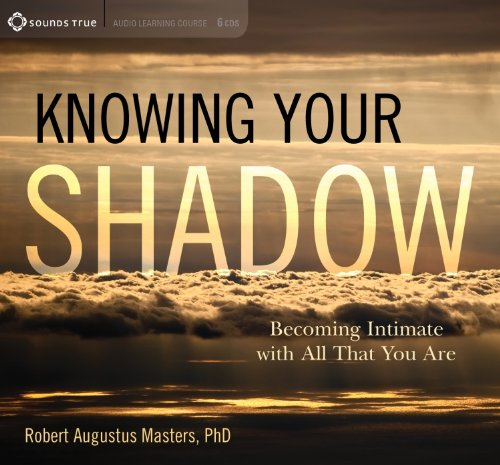 Knowing Your Shadow: Becoming Intimate with All That You Are by Brand: Sounds True