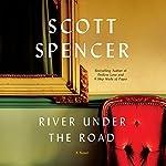 River Under the Road: A Novel | Scott Spencer