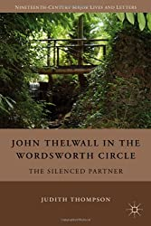 John Thelwall in the Wordsworth Circle: The Silenced Partner (Nineteenth Century Major Lives and Letters)