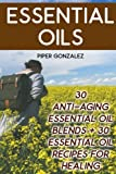 Essential Oil Blend Recipes Essential Oils: 30 Anti-Aging Essential Oil Blends + 30 Essential Oil Recipes For Healing