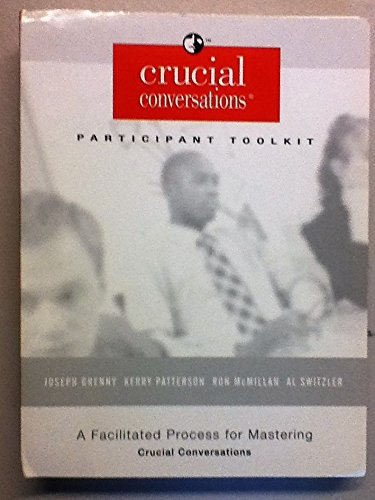 Crucial Conversations Participant Toolkit a Facilitated Process for Mastering Crucial Conversations (Toolkit For Conversations)