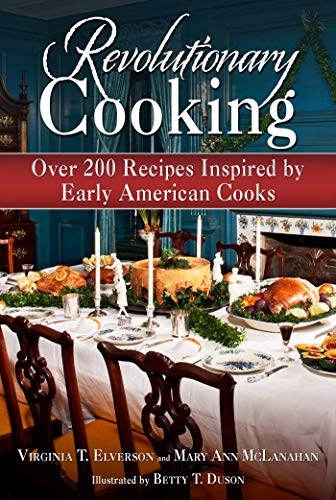Revolutionary Cooking: Over 200 Recipes Inspired by Colonial Meals ()
