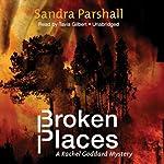 Broken Places: A Rachel Goddard Mystery | Sandra Parshall