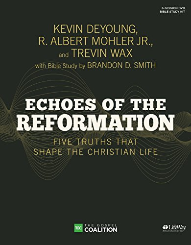 Echoes of the Reformation - Leader Kit: Five Truths That Shape the Christian Life