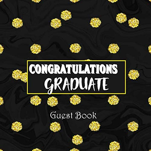 CONGRATULATIONS GRADUATE GUEST BOOK: Congratulatory Message Book With Motivational Quote And Gift Log Memory Year Book Keepsake Scrapbook For Grads (Graduation Gifts) ()