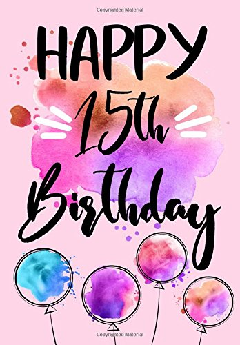 Happy 15th Birthday: Birthday Gifts For Her, Birthday Journal Notebook For 15 Year Old For Journaling & Doodling, 7 x 10, (Birthday Keepsake Book)