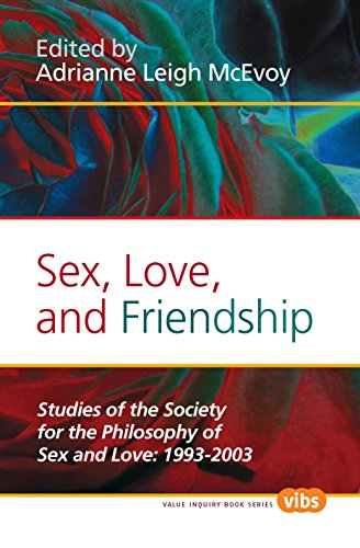 Sex, Love, and Friendship: Studies of the Society for the Philosophy of Sex and Love: 1993-2003. (Histories and Addresse