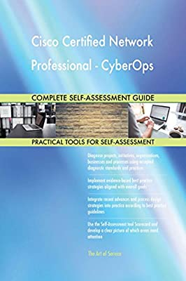 Cisco Certified Network Professional - CyberOps All-Inclusive Self-Assessment - More than 640 Success Criteria, Instant Visual Insights, Spreadsheet Dashboard, Auto-Prioritized for Quick Results