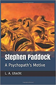 Stephen Paddock: A Psychopath's Motive (Real Crime Writer)