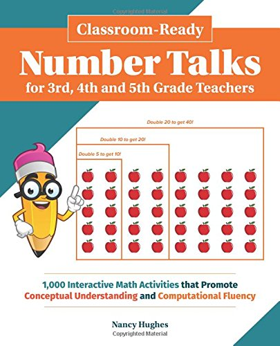 Classroom-Ready Number Talks for Third, Fourth and Fifth Grade Teachers: 1000 Interactive Math Activities that Promote Conceptual Understanding and Computational (4th Grade Teachers Guide)