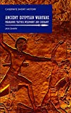 Ancient Egyptian Warfare: Pharaonic Tactics, Weaponry and Ideology (Casemate Short History)