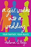 Download A Girl Walks Into a Wedding: Your Fantasy, Your Rules in PDF ePUB Free Online