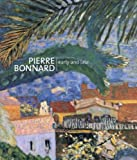 Pierre Bonnard: Early and Late