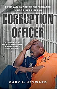Corruption Officer: From Jail Guard to Perpetrator Inside Rikers Island by Atria Books