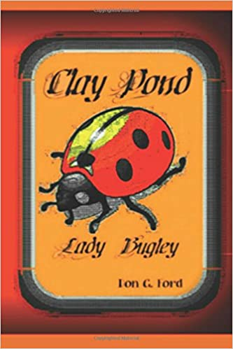 Clay Pond - Lady Bugley (Volume 1): Mr. Don G. Ford ...