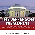 The Jefferson Memorial: The History of Washington D.C.'s Famous Monument Audiobook by  Charles River Editors Narrated by Michael Gilboe