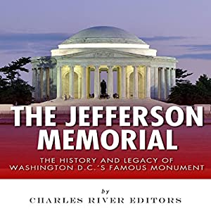 The Jefferson Memorial: The History of Washington D.C.'s Famous Monument Audiobook
