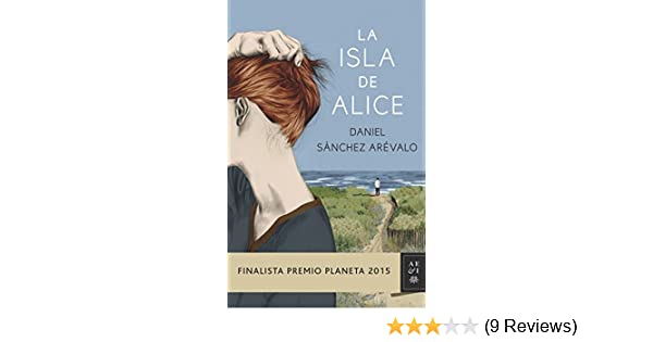 La isla de Alice: Finalista Premio Planeta 2015 (Volumen independiente nº 1) (Spanish Edition) - Kindle edition by Daniel Sánchez Arévalo.