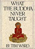 What the Buddha Never Taught, Tim Ward, 1895897912