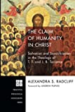 img - for The Claim of Humanity in Christ: Salvation and Sanctification in the Theology of T. F. and J. B. Torrance (Princeton Theological Monographs) book / textbook / text book