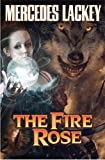 The Fire Rose, Mercedes Lackey, 1476736502