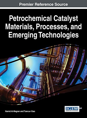 Petrochemical Catalyst Materials, Processes, and Emerging Technologies (Advances in Chemical and Materials Engineering)