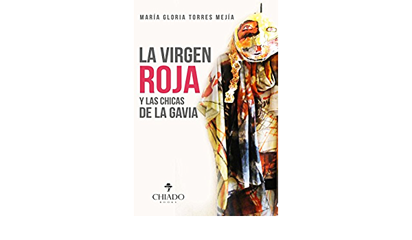 La Virgen Roja Y Las Chicas De La Gavia Spanish Edition Ebook María Gloria Torres Mejía Kindle Store