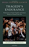 Tragedy's Endurance: Performances of Greek Tragedies and Cultural Identity in Germany since 1800 (Classical Presences)