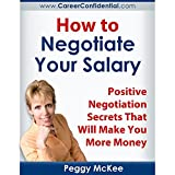 How to Negotiate Your Salary: Positive Negotiation Secrets That Will Make You More Money
