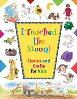I Touched The Moon Stories And Crafts For Kids Barbara
