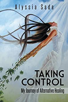 Taking Control: My Journey of Alternative Healing by [Sade, Alyssia]