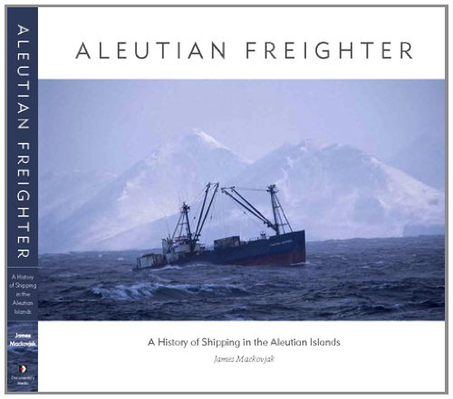 Aleutian Freighter: A History of Shipping in the Aleutian Islands PDF
