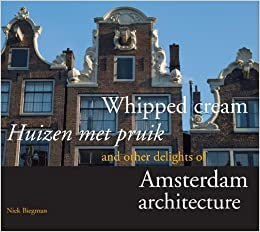 Whipped Cream: And Other Delights of Amsterdam Architecture by Nicolaas Biegman (2011-05-27)