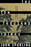 The Ten Thousand Things by Spurling, John (2014) Hardcover
