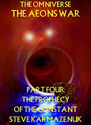 The Omniverse: The Aeons War Part Four: Prophecy of the Constant