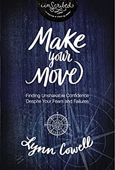 Make Your Move: Finding Unshakable Confidence Despite Your Fears and Failures (InScribed Collection) by [Cowell, Lynn]